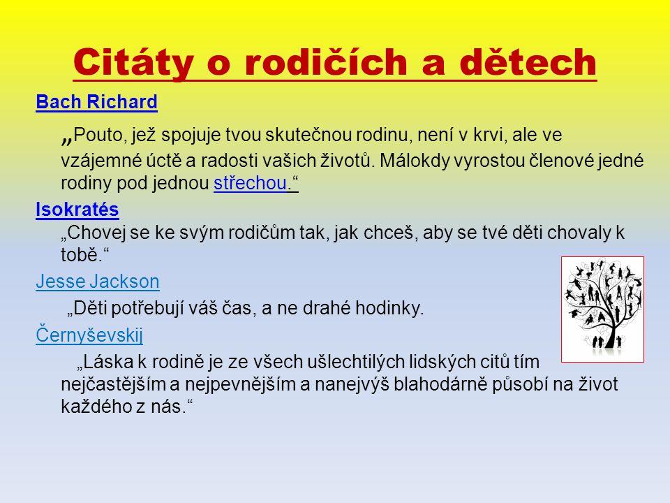 """Citáty o rodičích a dětech Bach Richard Bach Richard """" Pouto, jež spojuje tvou skutečnou rodinu, není v krvi, ale ve vzájemné úctě a radosti vašich životů."""