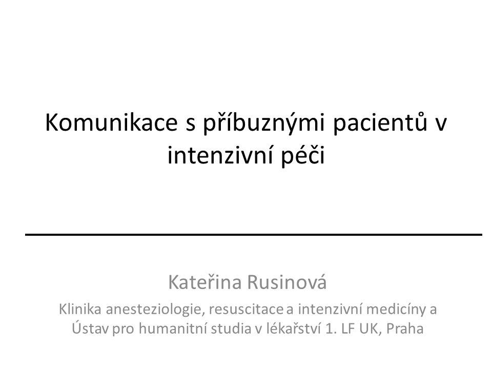 Komunikace s příbuznými pacientů v intenzivní péči Kateřina Rusinová Klinika anesteziologie, resuscitace a intenzivní medicíny a Ústav pro humanitní studia v lékařství 1.