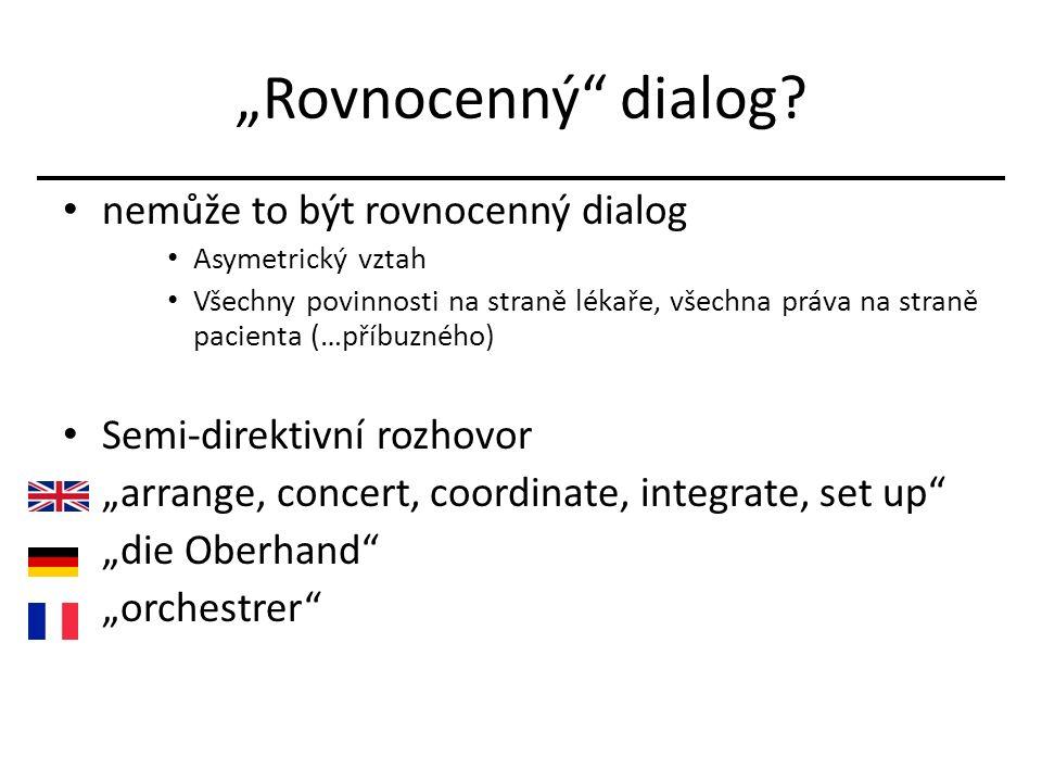 """""""Rovnocenný"""" dialog? nemůže to být rovnocenný dialog Asymetrický vztah Všechny povinnosti na straně lékaře, všechna práva na straně pacienta (…příbuzn"""