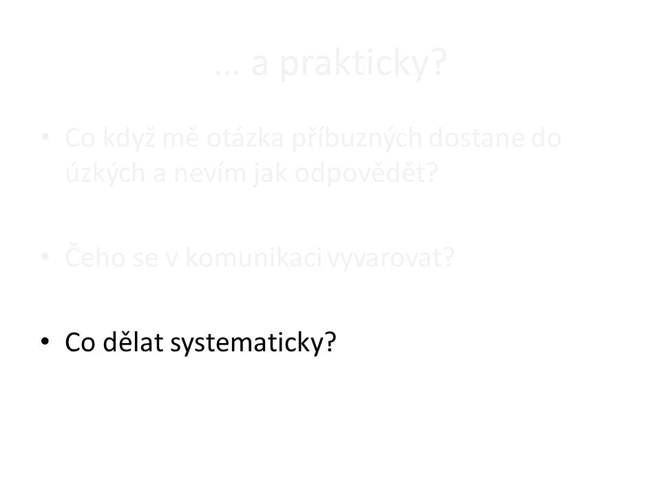 … a prakticky? Co když mě otázka příbuzných dostane do úzkých a nevím jak odpovědět? Čeho se v komunikaci vyvarovat? Co dělat systematicky?