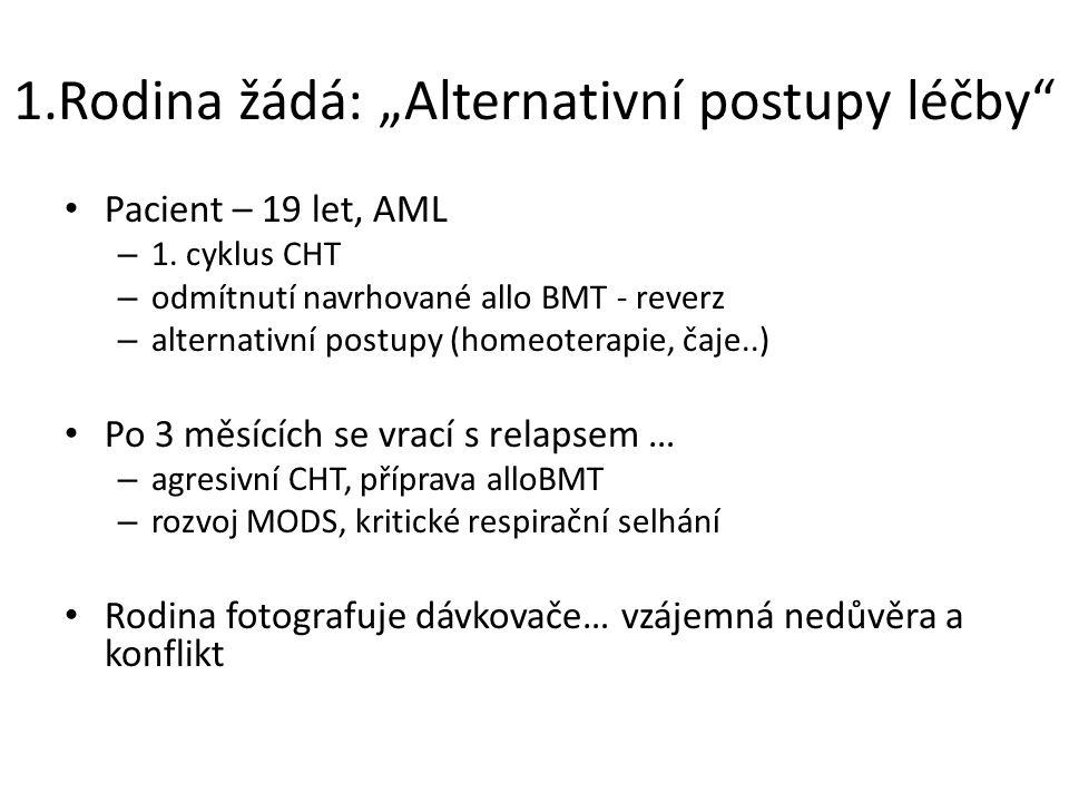 """1.Rodina žádá: """"Alternativní postupy léčby"""" Pacient – 19 let, AML – 1. cyklus CHT – odmítnutí navrhované allo BMT - reverz – alternativní postupy (hom"""