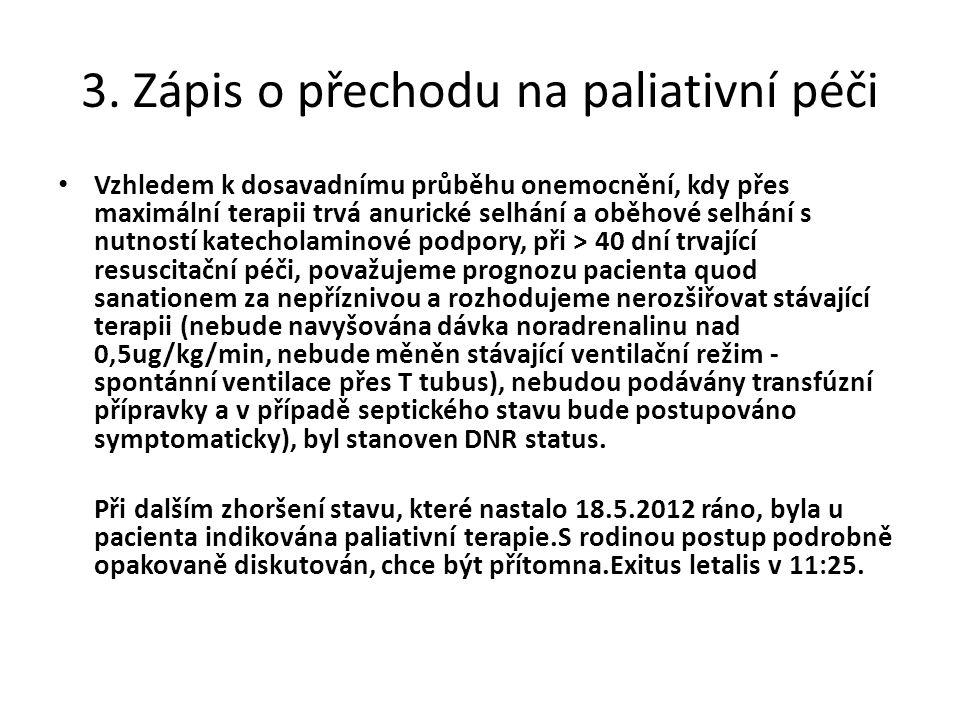 3. Zápis o přechodu na paliativní péči Vzhledem k dosavadnímu průběhu onemocnění, kdy přes maximální terapii trvá anurické selhání a oběhové selhání s