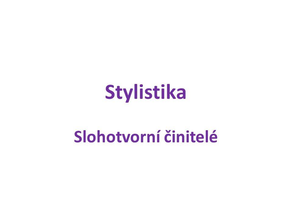 Stylistika Slohotvorní činitelé