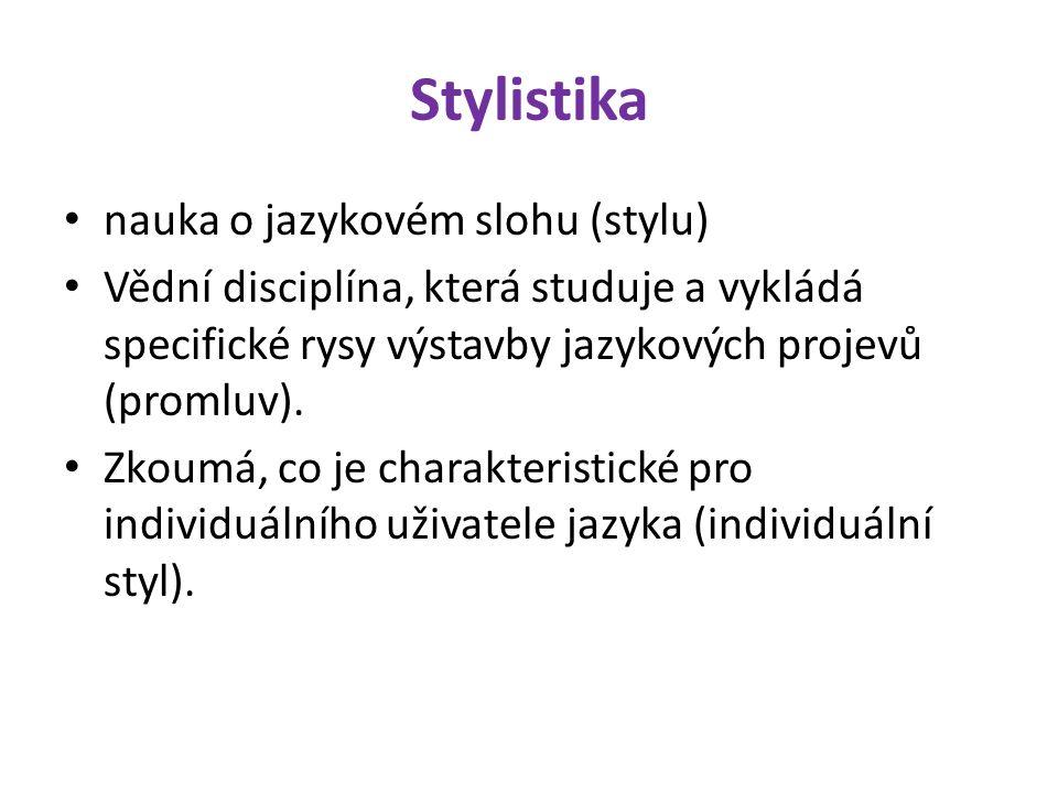 Stylistika nauka o jazykovém slohu (stylu) Vědní disciplína, která studuje a vykládá specifické rysy výstavby jazykových projevů (promluv).