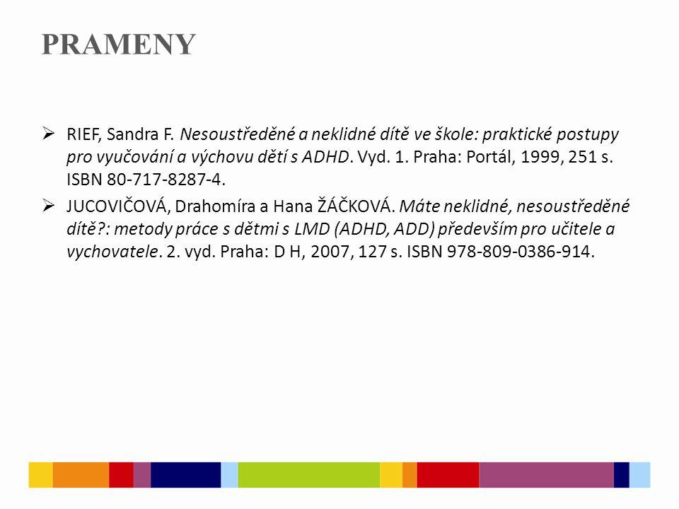 PRAMENY  RIEF, Sandra F. Nesoustředěné a neklidné dítě ve škole: praktické postupy pro vyučování a výchovu dětí s ADHD. Vyd. 1. Praha: Portál, 1999,