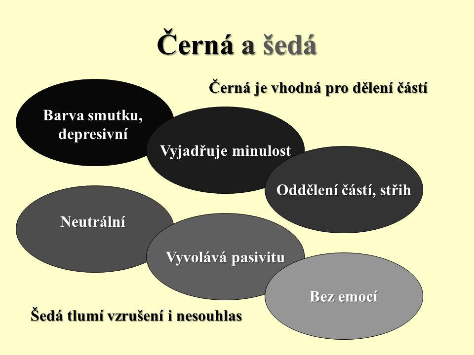 Černá a šedá Barva smutku, depresivní Vyjadřuje minulost Oddělení částí, střih Neutrální Vyvolává pasivitu Bez emocí Černá je vhodná pro dělení částí