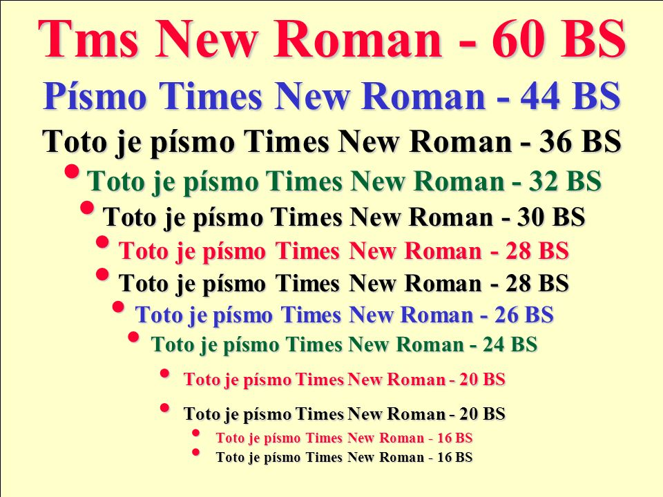 Tms New Roman - 60 BS Písmo Times New Roman - 44 BS Toto je písmo Times New Roman - 36 BS Toto je písmo Times New Roman - 32 BS Toto je písmo Times New Roman - 32 BS Toto je písmo Times New Roman - 30 BS Toto je písmo Times New Roman - 30 BS Toto je písmo Times New Roman - 28 BS Toto je písmo Times New Roman - 28 BS Toto je písmo Times New Roman - 26 BS Toto je písmo Times New Roman - 26 BS Toto je písmo Times New Roman - 24 BS Toto je písmo Times New Roman - 24 BS Toto je písmo Times New Roman - 20 BS Toto je písmo Times New Roman - 20 BS Toto je písmo Times New Roman - 16 BS Toto je písmo Times New Roman - 16 BS