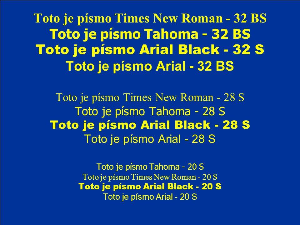 Toto je písmo Times New Roman - 32 BS Toto je písmo Tahoma - 32 BS Toto je písmo Arial Black - 32 S Toto je písmo Arial - 32 BS Toto je písmo Times Ne