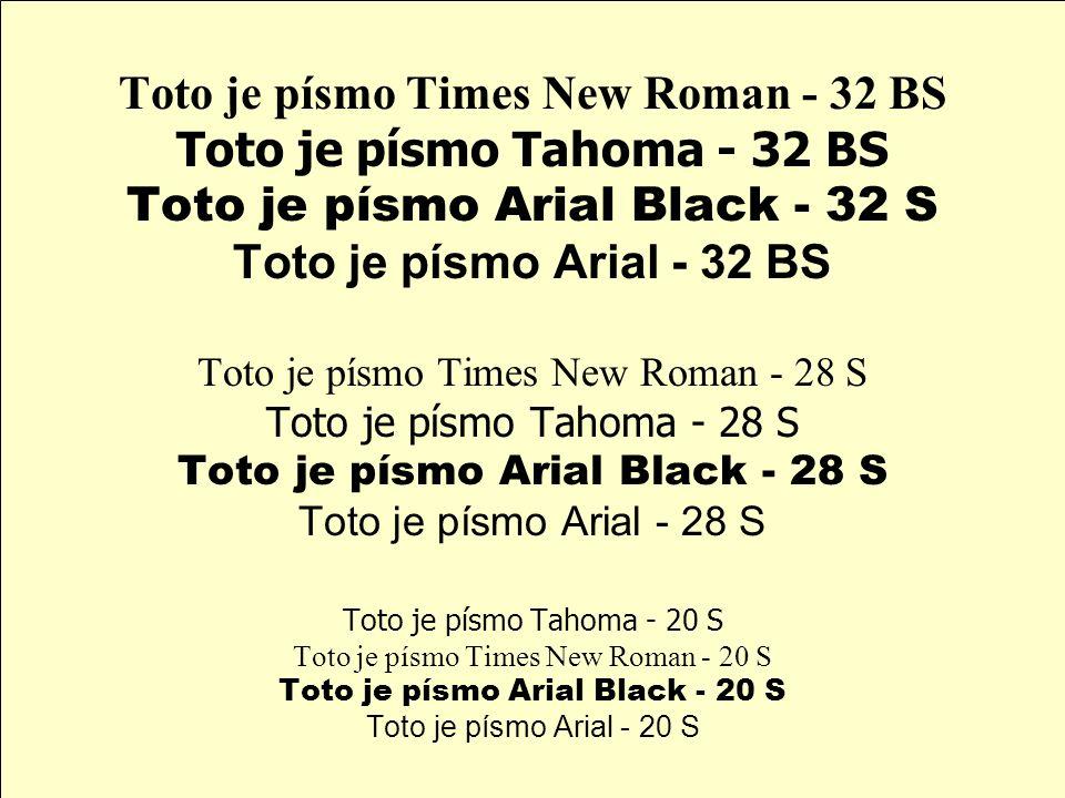 Toto je písmo Times New Roman - 32 BS Toto je písmo Tahoma - 32 BS Toto je písmo Arial Black - 32 S Toto je písmo Arial - 32 BS Toto je písmo Times New Roman - 28 S Toto je písmo Tahoma - 28 S Toto je písmo Arial Black - 28 S Toto je písmo Arial - 28 S Toto je písmo Tahoma - 20 S Toto je písmo Times New Roman - 20 S Toto je písmo Arial Black - 20 S Toto je písmo Arial - 20 S