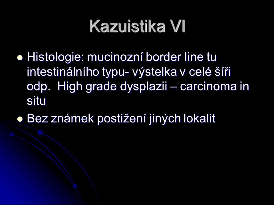Kazuistika VI Histologie: mucinozní border line tu intestinálního typu- výstelka v celé šíři odp.