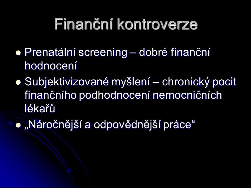 """Finanční kontroverze Prenatální screening – dobré finanční hodnocení Prenatální screening – dobré finanční hodnocení Subjektivizované myšlení – chronický pocit finančního podhodnocení nemocničních lékařů Subjektivizované myšlení – chronický pocit finančního podhodnocení nemocničních lékařů """"Náročnější a odpovědnější práce """"Náročnější a odpovědnější práce"""