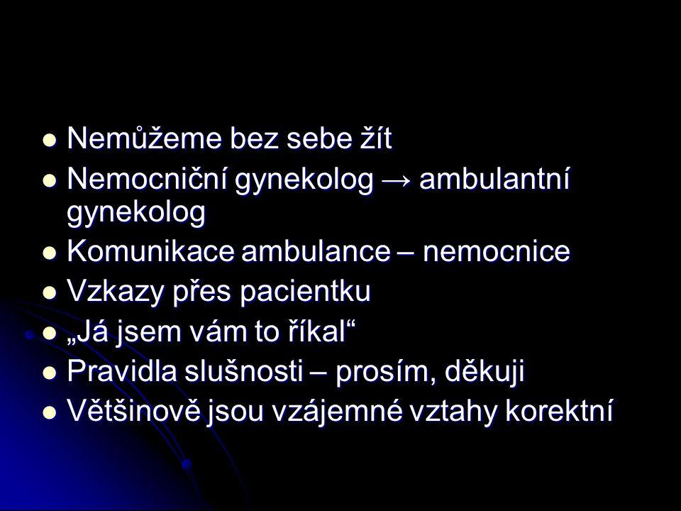 """Nemůžeme bez sebe žít Nemůžeme bez sebe žít Nemocniční gynekolog → ambulantní gynekolog Nemocniční gynekolog → ambulantní gynekolog Komunikace ambulance – nemocnice Komunikace ambulance – nemocnice Vzkazy přes pacientku Vzkazy přes pacientku """"Já jsem vám to říkal """"Já jsem vám to říkal Pravidla slušnosti – prosím, děkuji Pravidla slušnosti – prosím, děkuji Většinově jsou vzájemné vztahy korektní Většinově jsou vzájemné vztahy korektní"""