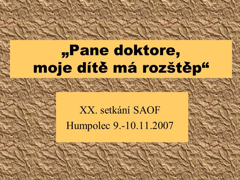 """""""Pane doktore, moje díte má rozštep"""" XX. setkání SAOF Humpolec 9.-10.11.2007"""