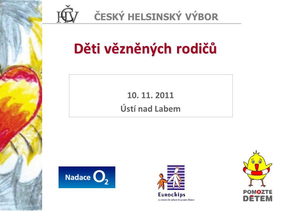 ČESKÝ HELSINSKÝ VÝBOR Děti vězněných rodičů 10. 11. 2011 Ústí nad Labem