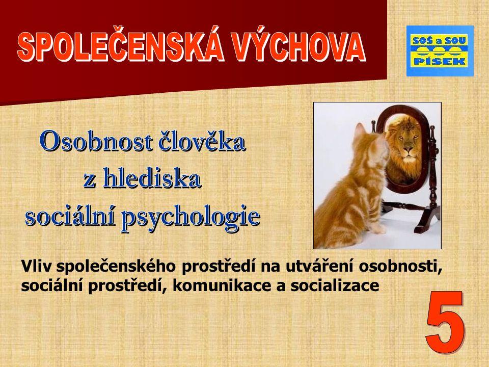 Vliv společenského prostředí na utváření osobnosti, sociální prostředí, komunikace a socializace