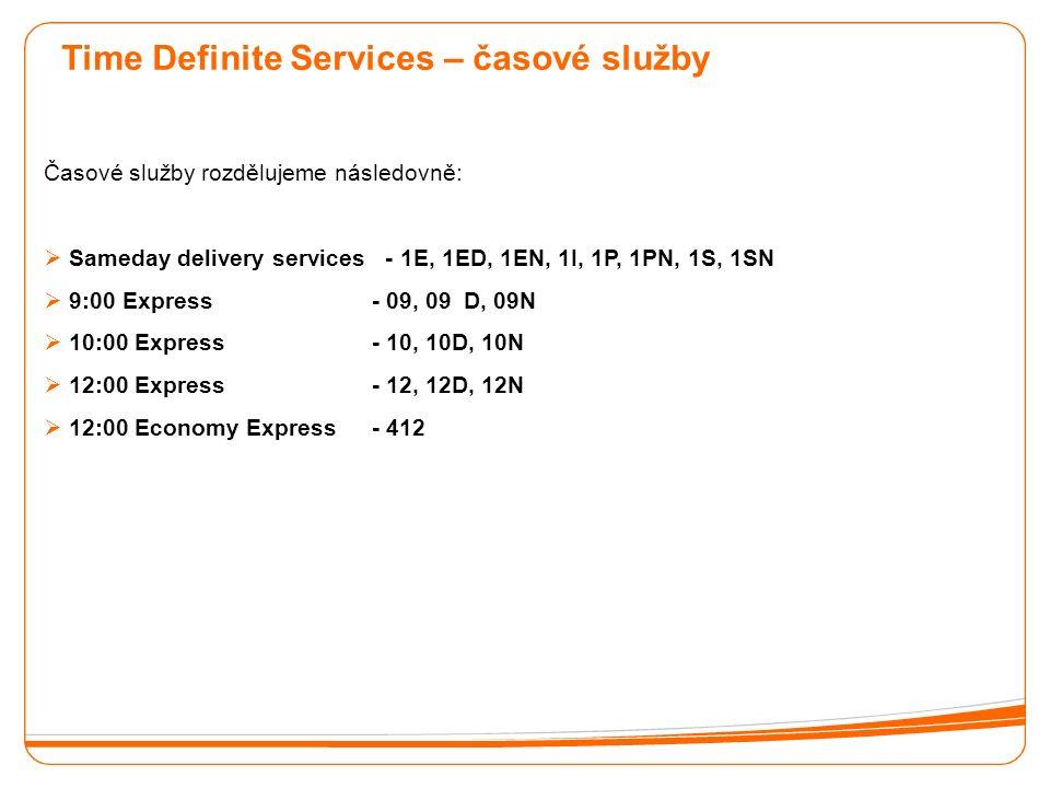 Time Definite Services – časové služby Časové služby rozdělujeme následovně:  Sameday delivery services - 1E, 1ED, 1EN, 1I, 1P, 1PN, 1S, 1SN  9:00 Express - 09, 09D, 09N  10:00 Express - 10, 10D, 10N  12:00 Express - 12, 12D, 12N  12:00 Economy Express - 412