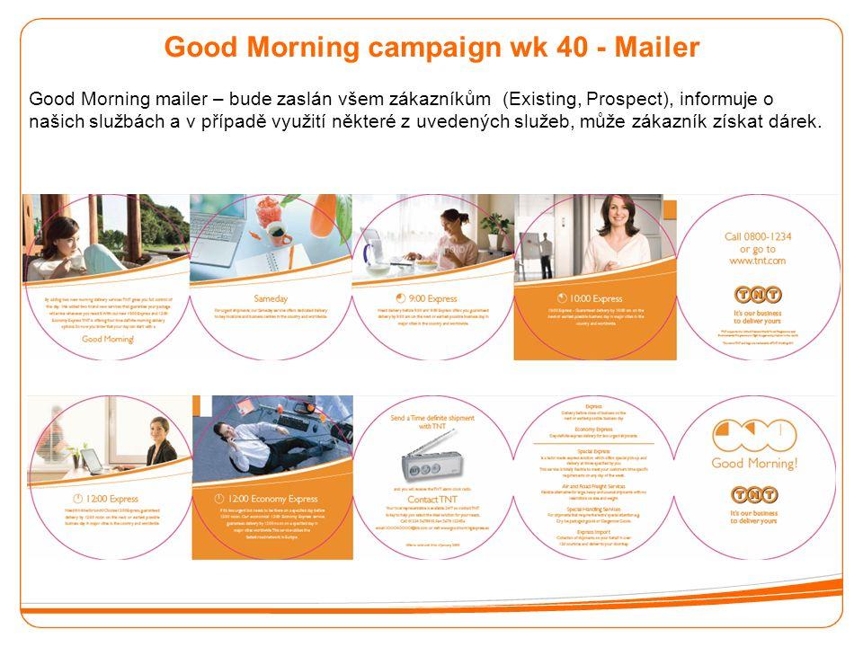 Good Morning campaign wk 40 - Mailer Good Morning mailer – bude zaslán všem zákazníkům (Existing, Prospect), informuje o našich službách a v případě využití některé z uvedených služeb, může zákazník získat dárek.