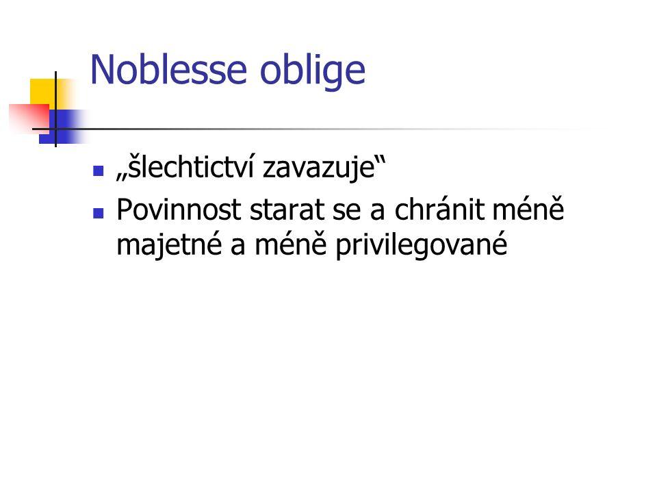 """Noblesse oblige """"šlechtictví zavazuje"""" Povinnost starat se a chránit méně majetné a méně privilegované"""