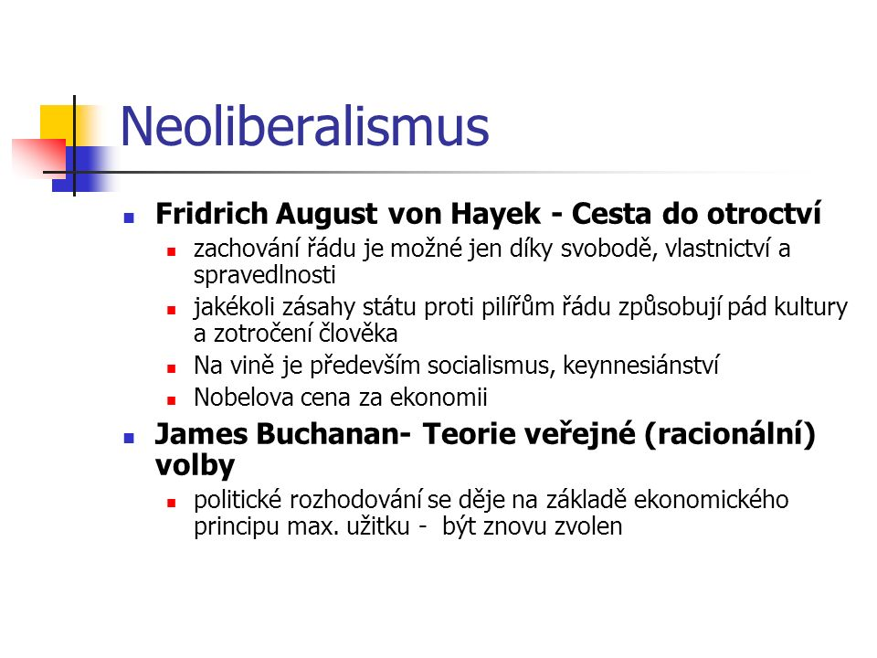 Neoliberalismus Fridrich August von Hayek - Cesta do otroctví zachování řádu je možné jen díky svobodě, vlastnictví a spravedlnosti jakékoli zásahy st