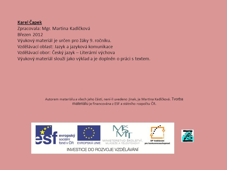 Karel Čapek Zpracovala: Mgr. Martina Kadlčková Březen 2012 Výukový materiál je určen pro žáky 9. ročníku. Vzdělávací oblast: Jazyk a jazyková komunika