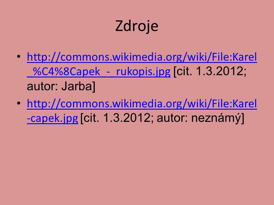 Zdroje http://commons.wikimedia.org/wiki/File:Karel _%C4%8Capek_-_rukopis.jpg [cit. 1.3.2012; autor: Jarba] http://commons.wikimedia.org/wiki/File:Kar