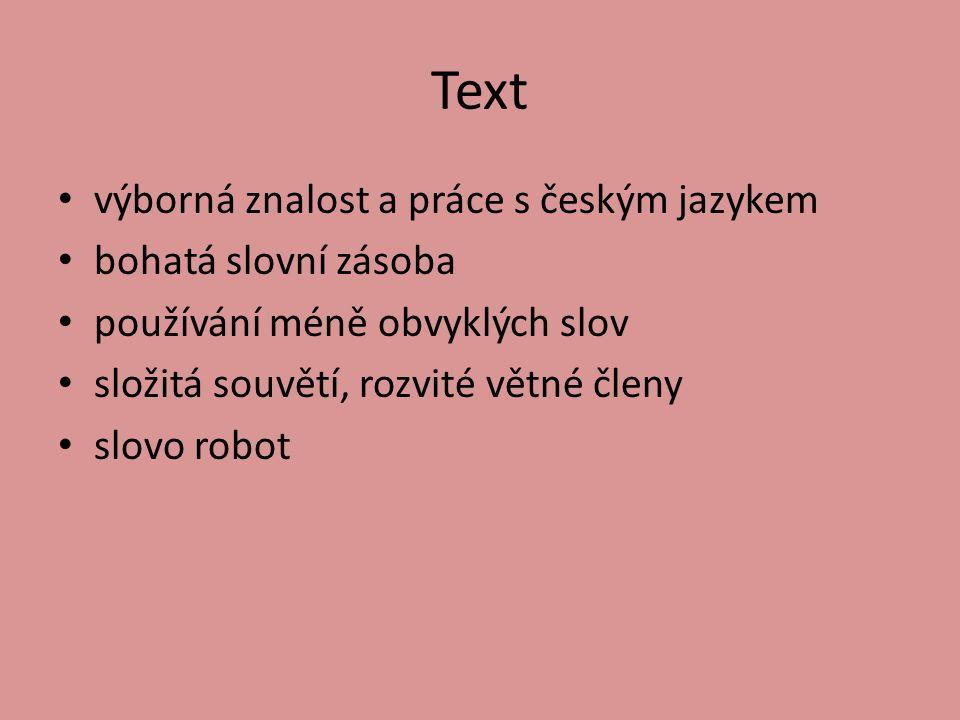 Text výborná znalost a práce s českým jazykem bohatá slovní zásoba používání méně obvyklých slov složitá souvětí, rozvité větné členy slovo robot