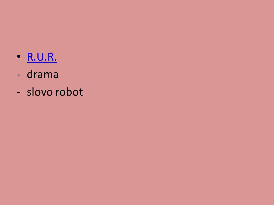 R.U.R. -drama -slovo robot