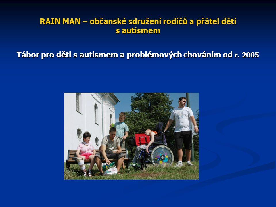 RAIN MAN – občanské sdružení rodičů a přátel dětí s autismem Tábor pro děti s autismem a problémových chováním od r.