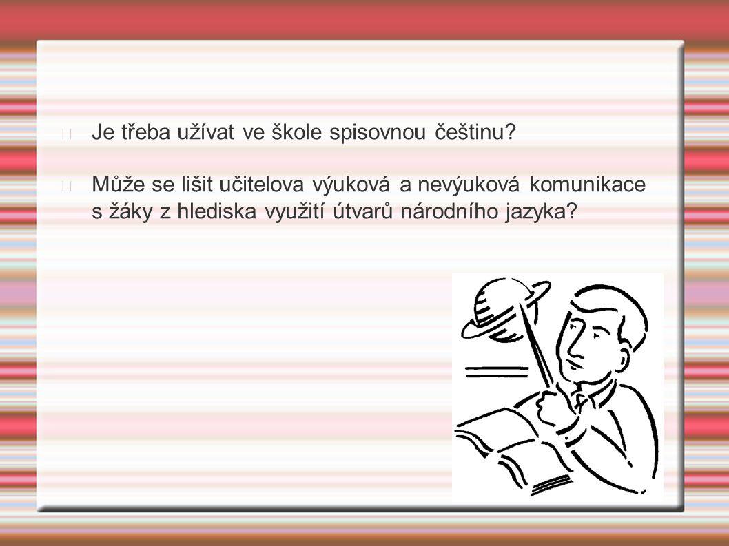 Je třeba užívat ve škole spisovnou češtinu.