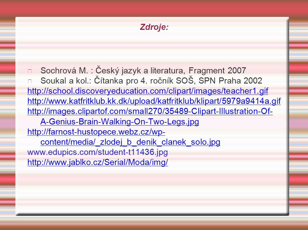 Zdroje: Sochrová M.: Český jazyk a literatura, Fragment 2007 Soukal a kol.: Čítanka pro 4.
