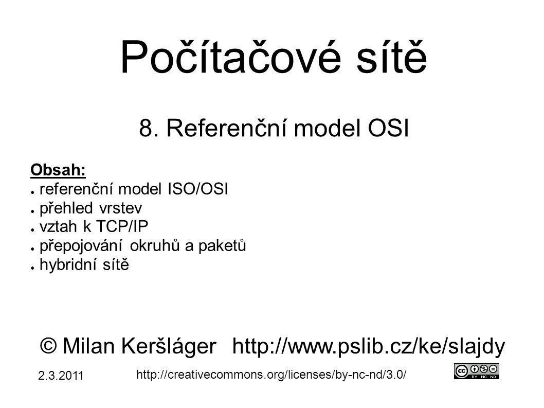 Počítačové sítě 8. Referenční model OSI © Milan Keršlágerhttp://www.pslib.cz/ke/slajdy http://creativecommons.org/licenses/by-nc-nd/3.0/ Obsah: ● refe
