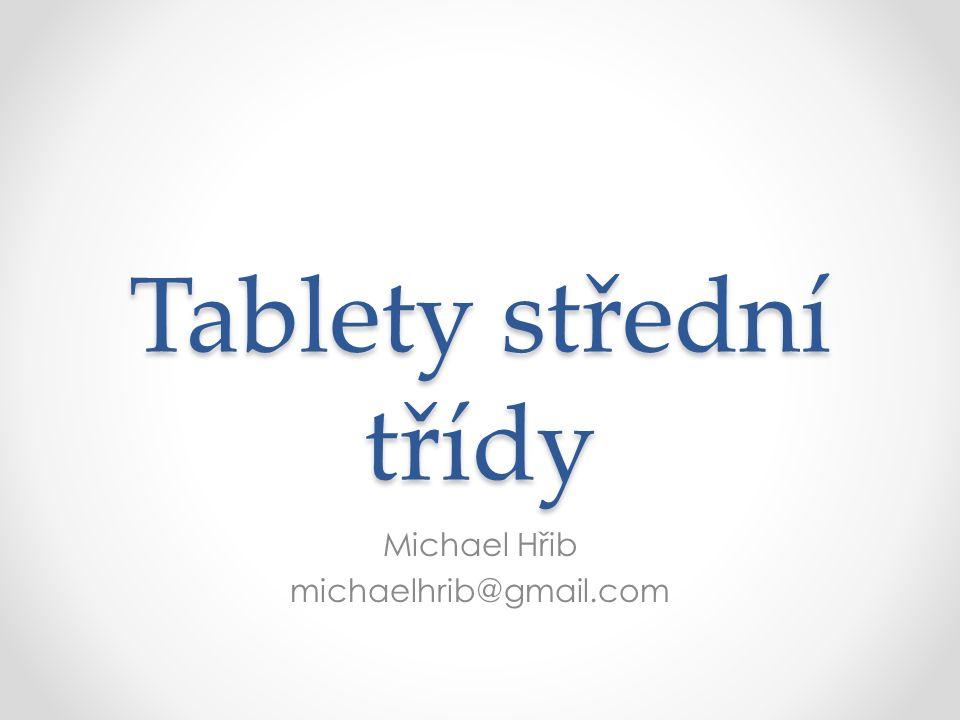 Tablety střední třídy Michael Hřib michaelhrib@gmail.com