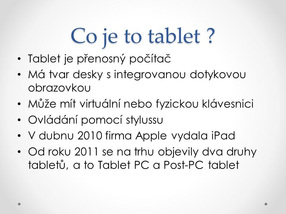 Výhody tabletů Jsou malé Jsou přenositelné Jsou rychlé Výdrž baterie kolem 9 hodin GPS Šetří místo Aplikace zdarma Hudba stále na dosah Vhodný pro děti