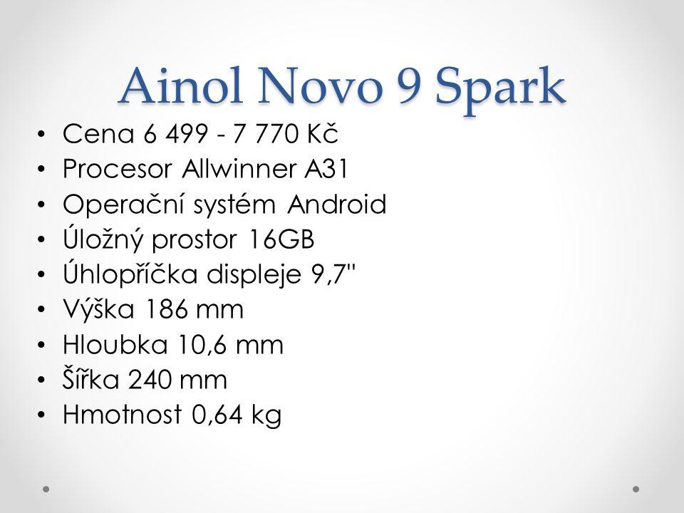 Ainol Novo 9 Spark Cena 6 499 - 7 770 Kč Procesor Allwinner A31 Operační systém Android Úložný prostor 16GB Úhlopříčka displeje 9,7 Výška 186 mm Hloubka 10,6 mm Šířka 240 mm Hmotnost 0,64 kg