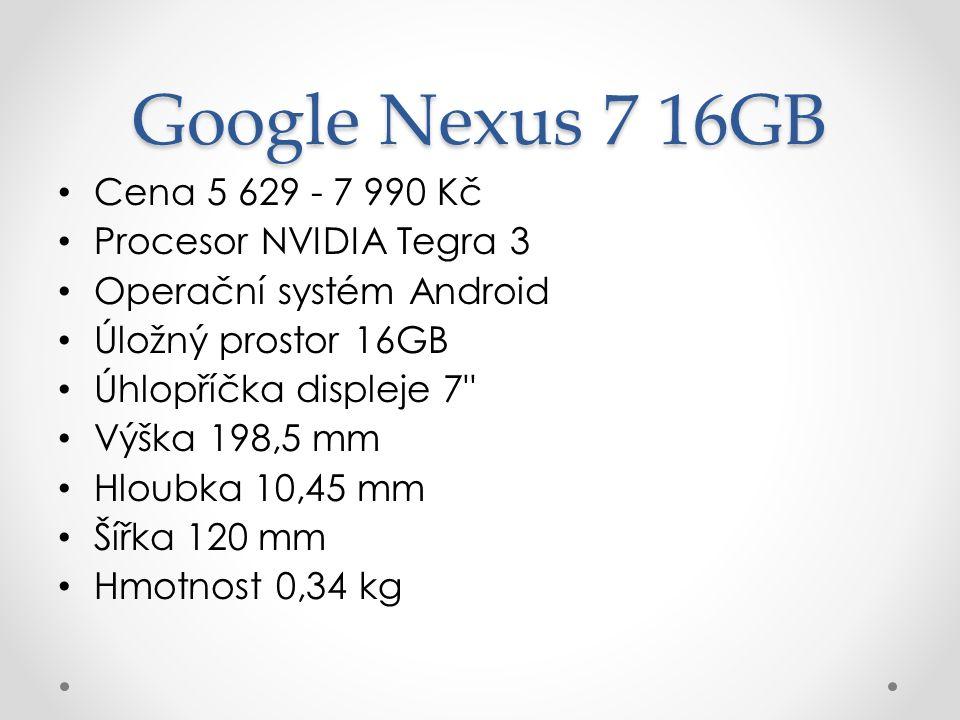 Google Nexus 7 16GB Cena 5 629 - 7 990 Kč Procesor NVIDIA Tegra 3 Operační systém Android Úložný prostor 16GB Úhlopříčka displeje 7 Výška 198,5 mm Hloubka 10,45 mm Šířka 120 mm Hmotnost 0,34 kg