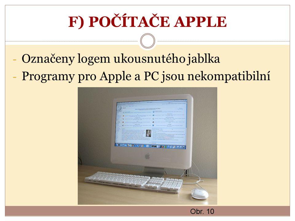 F) POČÍTAČE APPLE - Označeny logem ukousnutého jablka - Programy pro Apple a PC jsou nekompatibilní Obr. 10
