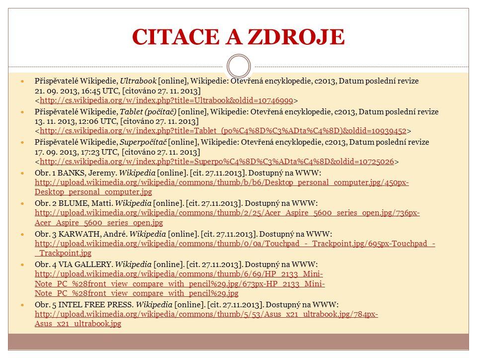 CITACE A ZDROJE Přispěvatelé Wikipedie, Ultrabook [online], Wikipedie: Otevřená encyklopedie, c2013, Datum poslední revize 21. 09. 2013, 16:45 UTC, [c
