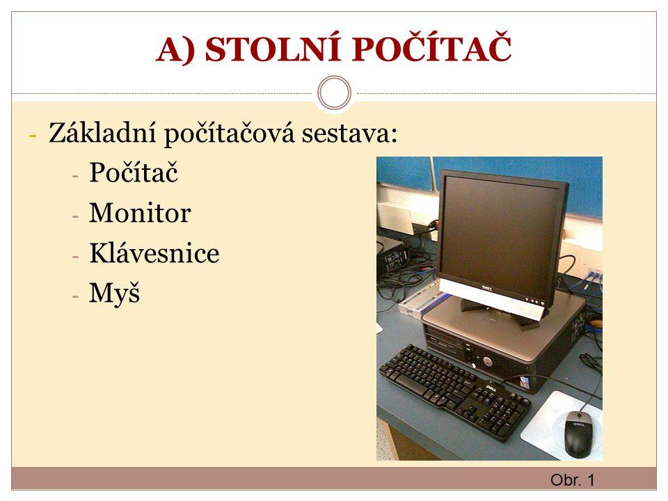 A) STOLNÍ POČÍTAČ - Základní počítačová sestava: - Počítač - Monitor - Klávesnice - Myš Obr. 1