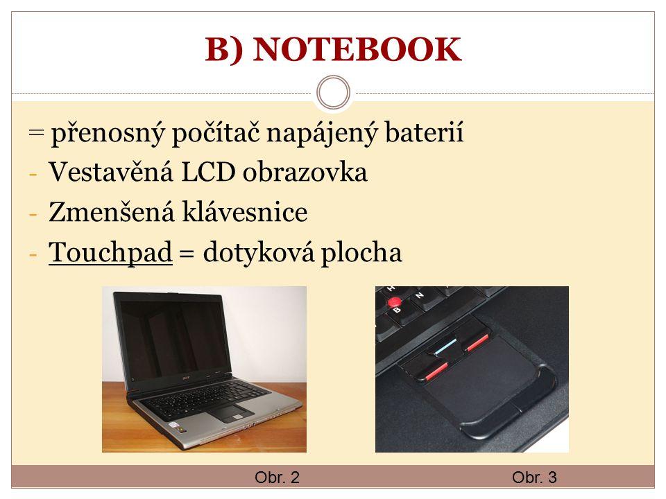 B) NOTEBOOK = přenosný počítač napájený baterií - Vestavěná LCD obrazovka - Zmenšená klávesnice - Touchpad = dotyková plocha Obr.