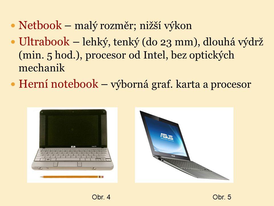 Netbook – malý rozměr; nižší výkon Ultrabook – lehký, tenký (do 23 mm), dlouhá výdrž (min. 5 hod.), procesor od Intel, bez optických mechanik Herní no