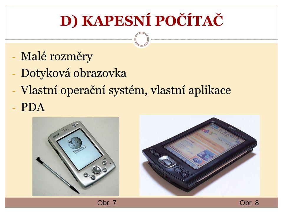 D) KAPESNÍ POČÍTAČ - Malé rozměry - Dotyková obrazovka - Vlastní operační systém, vlastní aplikace - PDA Obr. 7Obr. 8