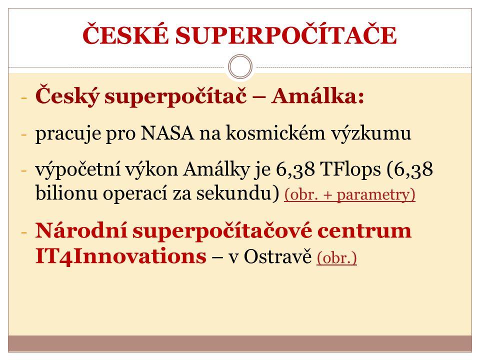 ČESKÉ SUPERPOČÍTAČE - Český superpočítač – Amálka: - pracuje pro NASA na kosmickém výzkumu - výpočetní výkon Amálky je 6,38 TFlops (6,38 bilionu operací za sekundu) (obr.