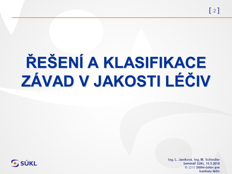 [ 2 ] Ing. L. Janíková, Ing. M. Schindler Seminář SÚKL, 1 6.
