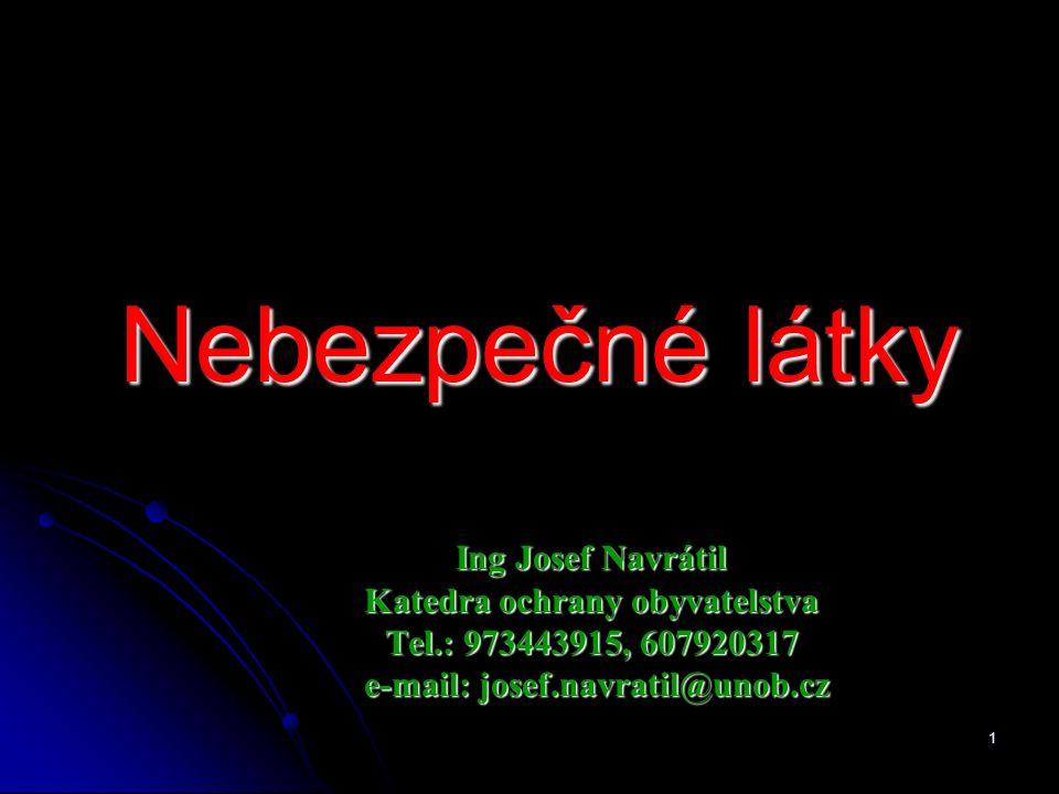1 Nebezpečné látky Ing Josef Navrátil Katedra ochrany obyvatelstva Tel.: 973443915, 607920317 e-mail: josef.navratil@unob.cz e-mail: josef.navratil@unob.cz