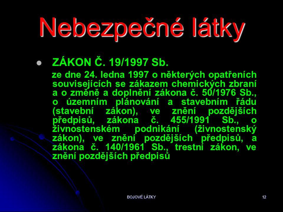 BOJOVÉ LÁTKY12 Nebezpečné látky ZÁKON Č. 19/1997 Sb.
