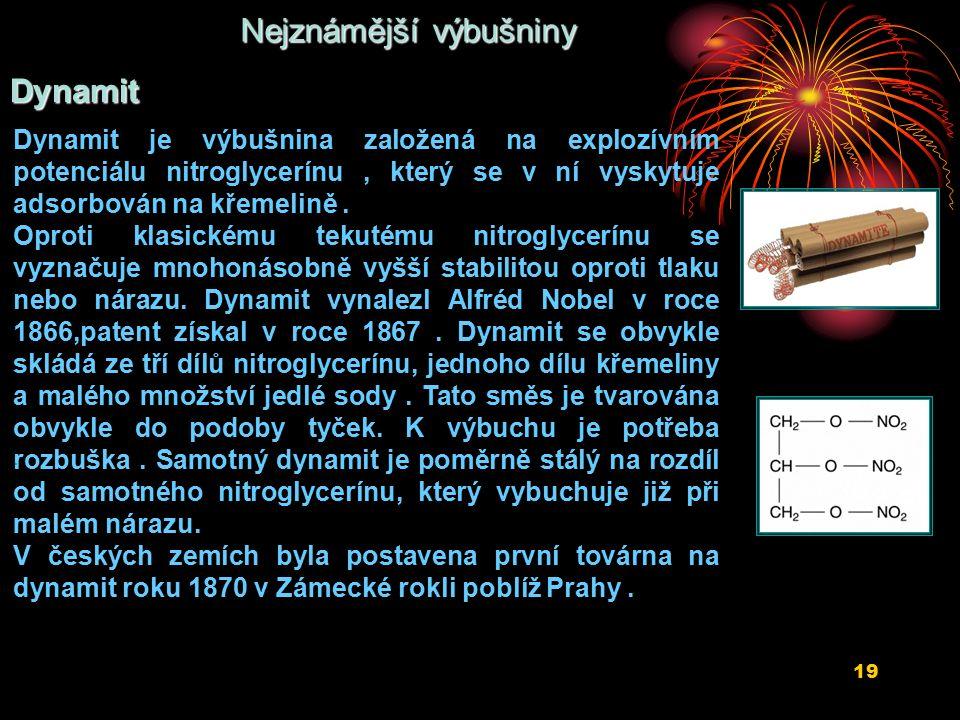 19 Dynamit je výbušnina založená na explozívním potenciálu nitroglycerínu, který se v ní vyskytuje adsorbován na křemelině.