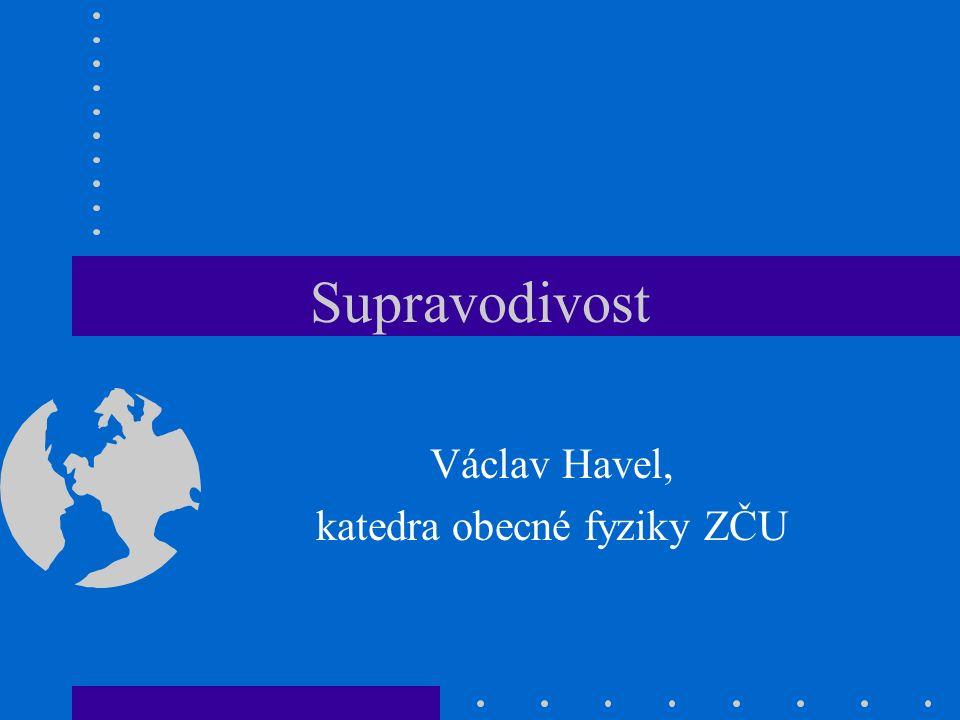 Supravodivost Václav Havel, katedra obecné fyziky ZČU