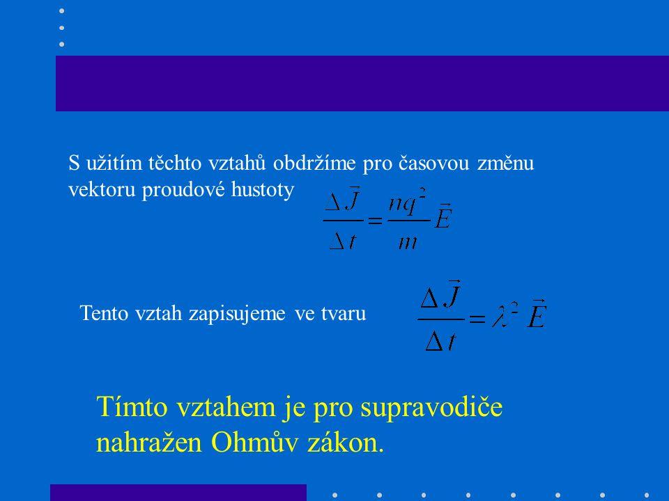 S užitím těchto vztahů obdržíme pro časovou změnu vektoru proudové hustoty Tento vztah zapisujeme ve tvaru Tímto vztahem je pro supravodiče nahražen Ohmův zákon.
