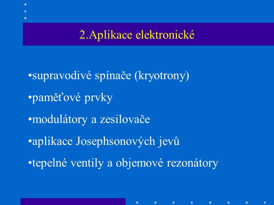2.Aplikace elektronické supravodivé spínače (kryotrony) paměťové prvky modulátory a zesilovače aplikace Josephsonových jevů tepelné ventily a objemové rezonátory