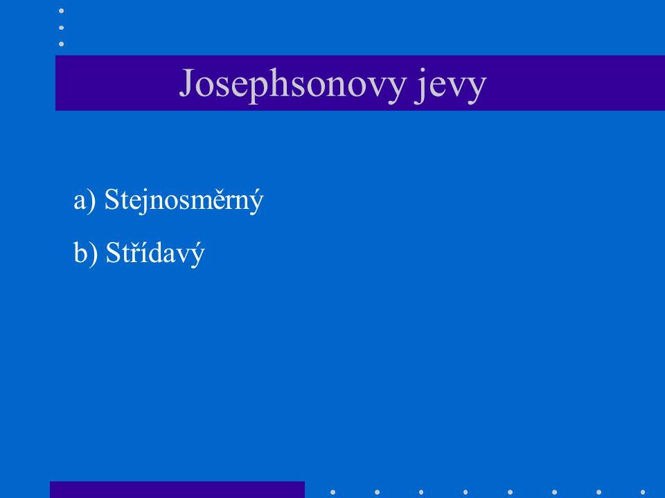 Josephsonovy jevy a) Stejnosměrný b) Střídavý